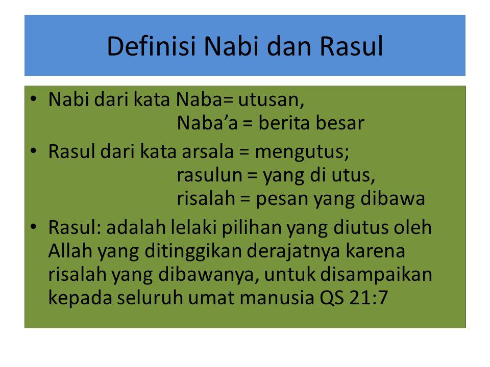 Definisi Nabi dan Rasul Nabi dari kata Naba= utusan, Naba'a = berita besar Rasul dari kata arsala = mengutus; rasulun = yang di utus, risalah = pesan