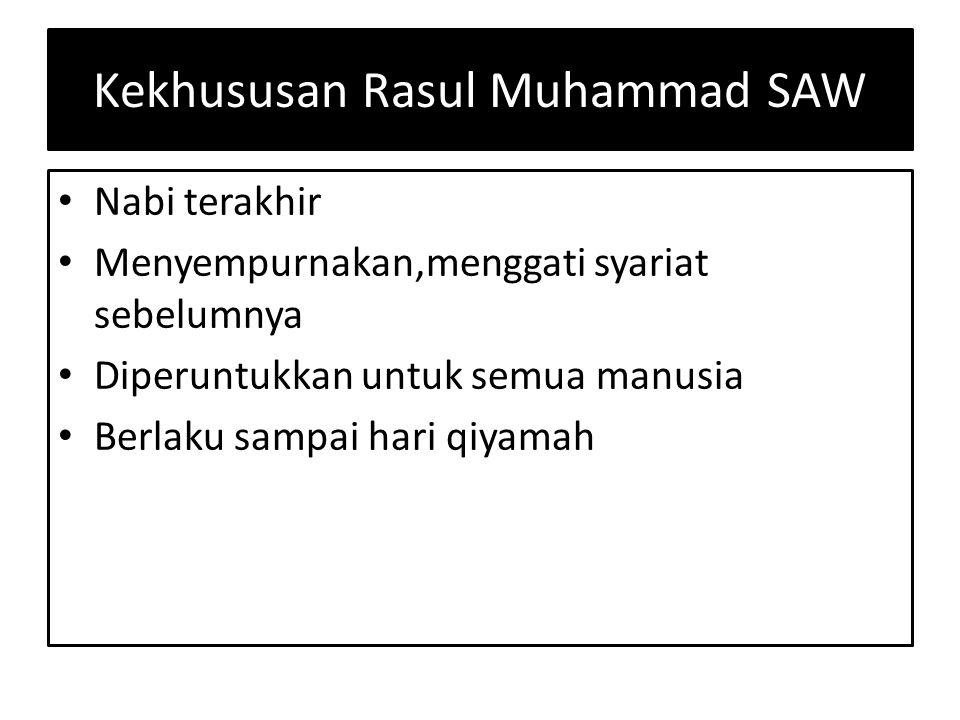 Kekhususan Rasul Muhammad SAW Nabi terakhir Menyempurnakan,menggati syariat sebelumnya Diperuntukkan untuk semua manusia Berlaku sampai hari qiyamah
