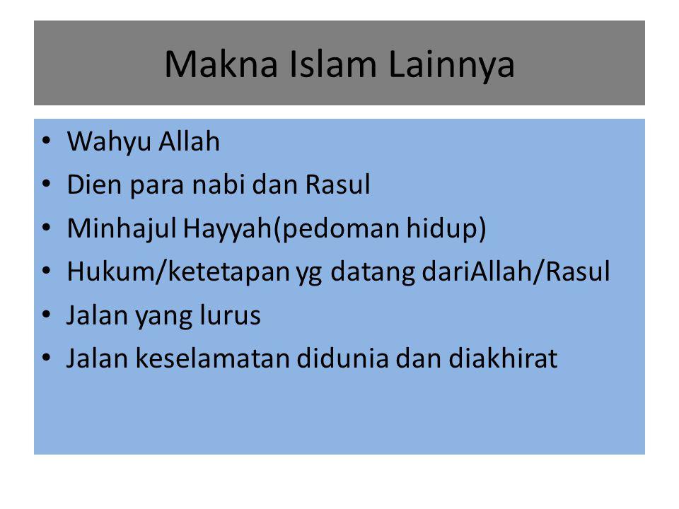Makna Islam Lainnya Wahyu Allah Dien para nabi dan Rasul Minhajul Hayyah(pedoman hidup) Hukum/ketetapan yg datang dariAllah/Rasul Jalan yang lurus Jal