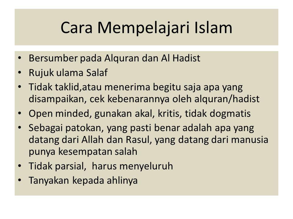 Cara Mempelajari Islam Bersumber pada Alquran dan Al Hadist Rujuk ulama Salaf Tidak taklid,atau menerima begitu saja apa yang disampaikan, cek kebenar