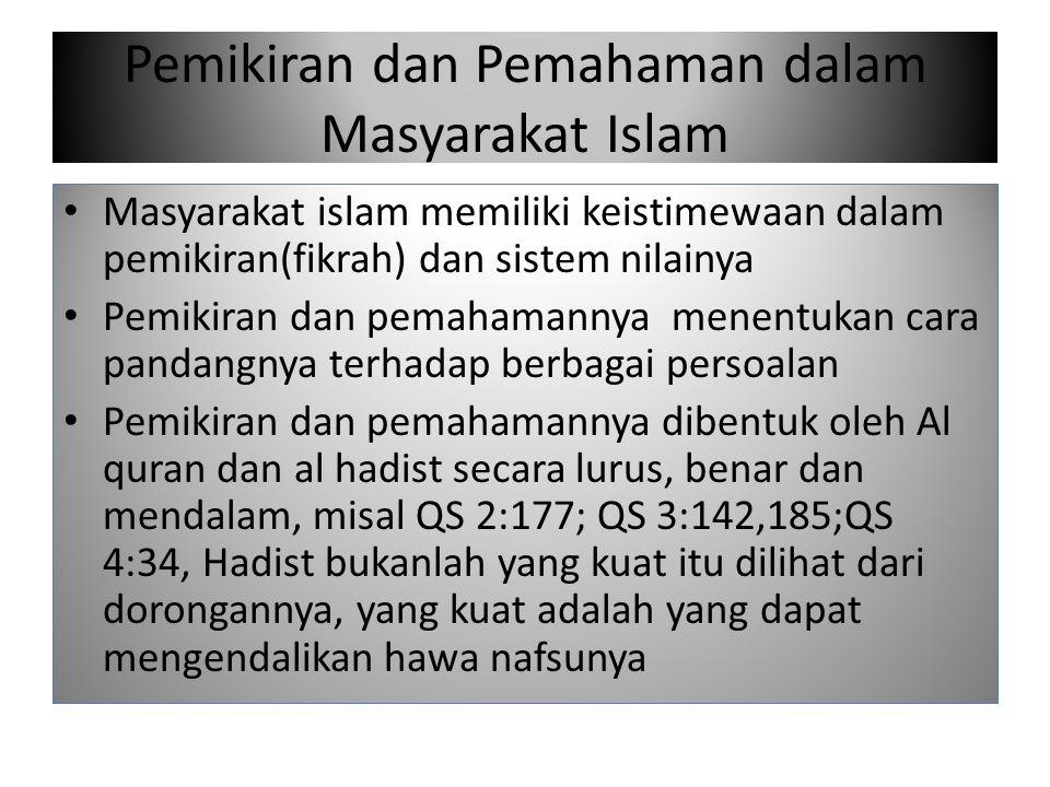 Pemikiran dan Pemahaman dalam Masyarakat Islam Masyarakat islam memiliki keistimewaan dalam pemikiran(fikrah) dan sistem nilainya Pemikiran dan pemaha