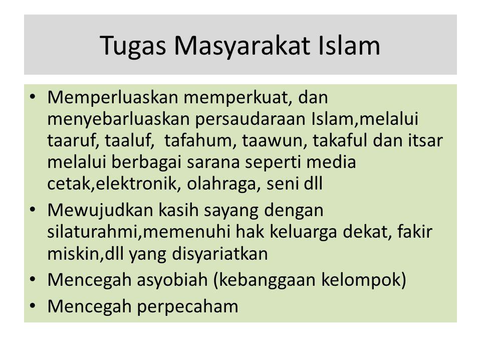 Tugas Masyarakat Islam Memperluaskan memperkuat, dan menyebarluaskan persaudaraan Islam,melalui taaruf, taaluf, tafahum, taawun, takaful dan itsar mel