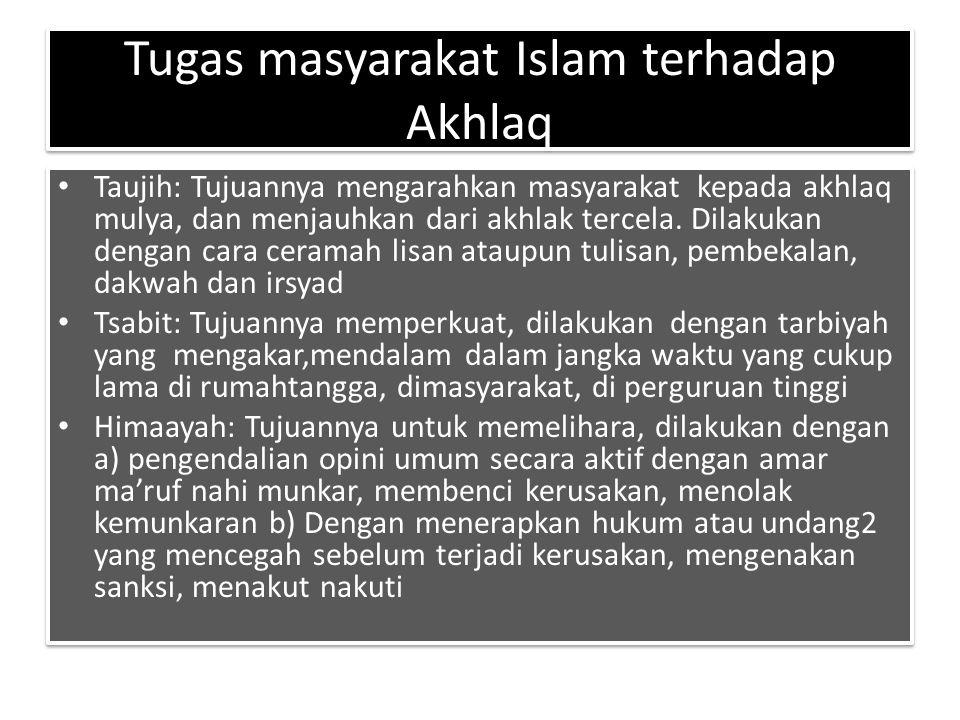 Tugas masyarakat Islam terhadap Akhlaq Taujih: Tujuannya mengarahkan masyarakat kepada akhlaq mulya, dan menjauhkan dari akhlak tercela. Dilakukan den