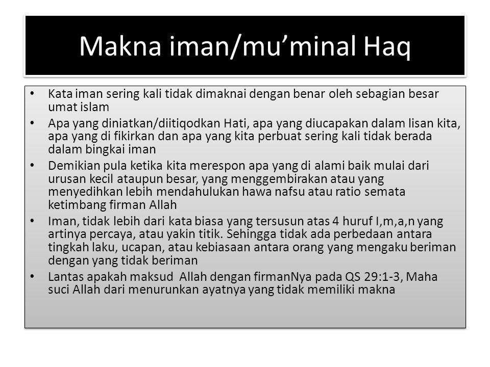 Makna iman/mu'minal Haq Kata iman sering kali tidak dimaknai dengan benar oleh sebagian besar umat islam Apa yang diniatkan/diitiqodkan Hati, apa yang
