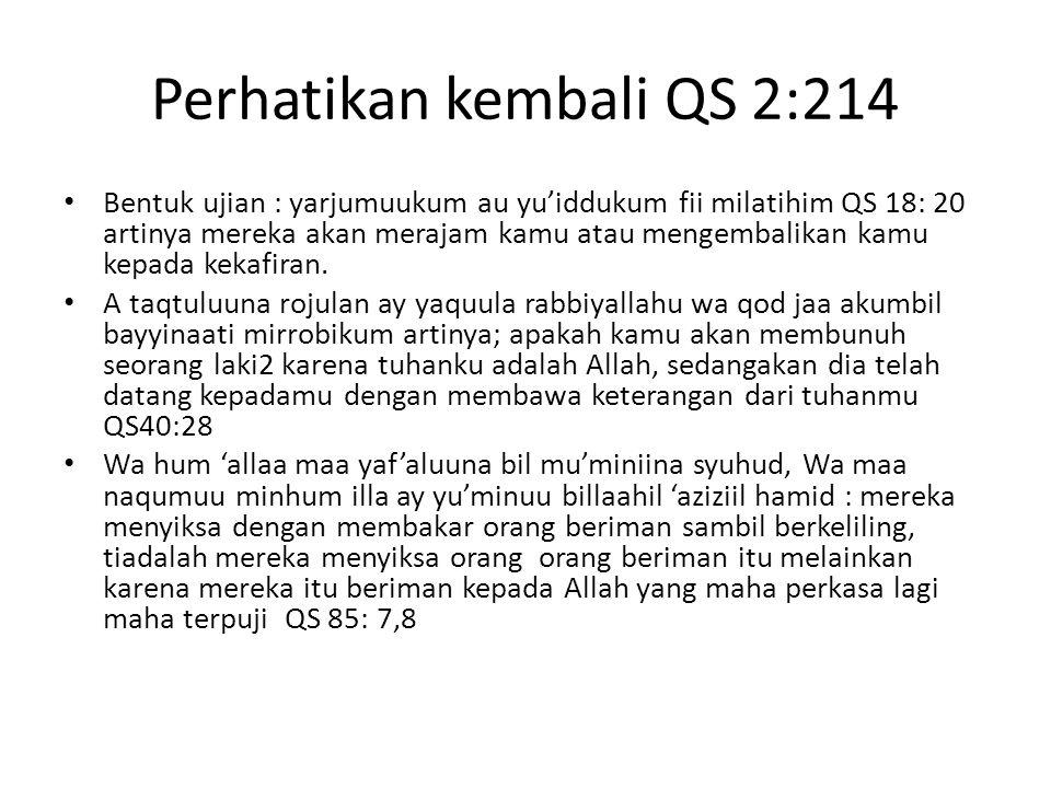 Perhatikan kembali QS 2:214 Bentuk ujian : yarjumuukum au yu'iddukum fii milatihim QS 18: 20 artinya mereka akan merajam kamu atau mengembalikan kamu