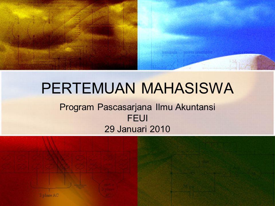 PERTEMUAN MAHASISWA Program Pascasarjana Ilmu Akuntansi FEUI 29 Januari 2010