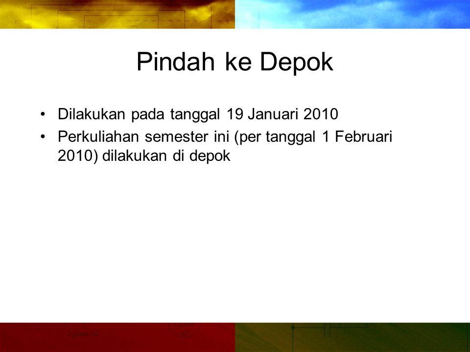 Pindah ke Depok Dilakukan pada tanggal 19 Januari 2010 Perkuliahan semester ini (per tanggal 1 Februari 2010) dilakukan di depok