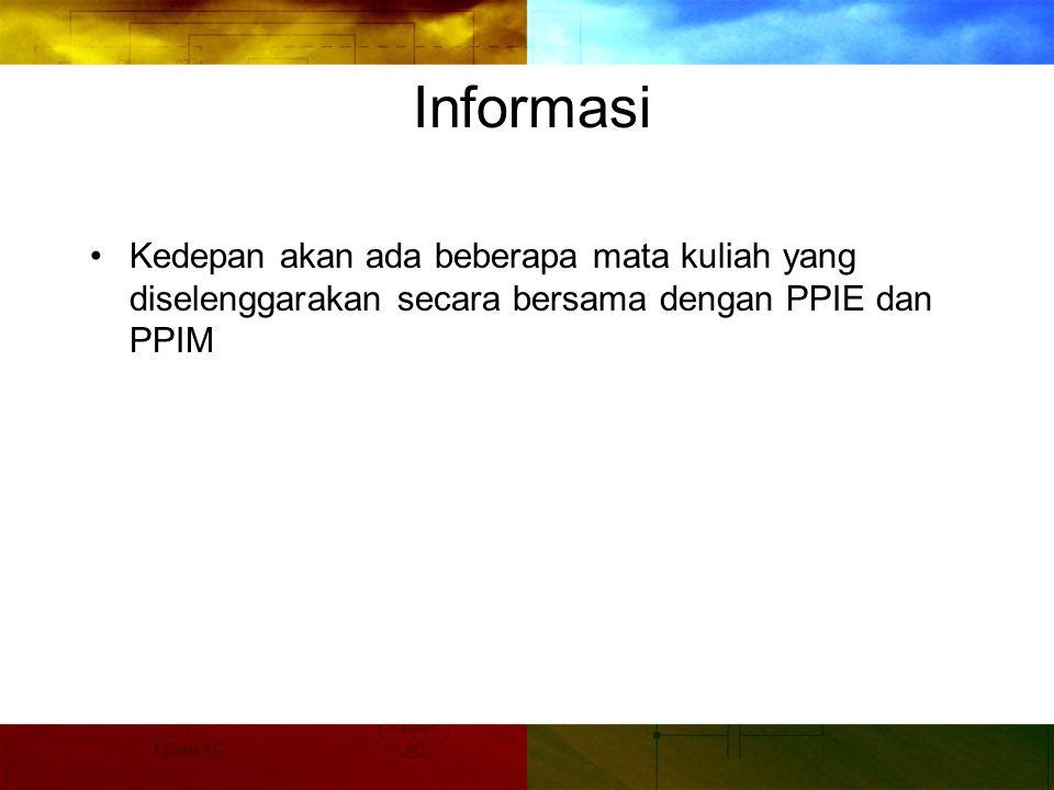 Informasi Kedepan akan ada beberapa mata kuliah yang diselenggarakan secara bersama dengan PPIE dan PPIM