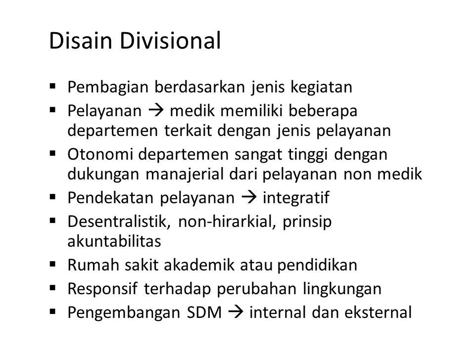 Disain Divisional  Pembagian berdasarkan jenis kegiatan  Pelayanan  medik memiliki beberapa departemen terkait dengan jenis pelayanan  Otonomi dep