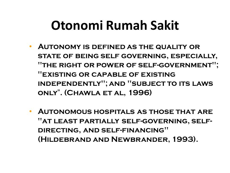 Otonomi Rumah Sakit Autonomy is defined as the quality or state of being self governing, especially,