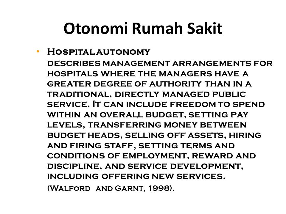 Otonomi Rumah Sakit Hospital autonomy describes management arrangements for hospitals where the managers have a greater degree of authority than in a