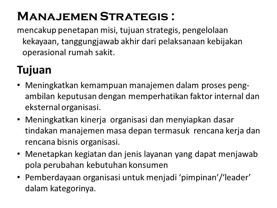 Manajemen Strategis : mencakup penetapan misi, tujuan strategis, pengelolaan kekayaan, tanggungjawab akhir dari pelaksanaan kebijakan operasional ruma