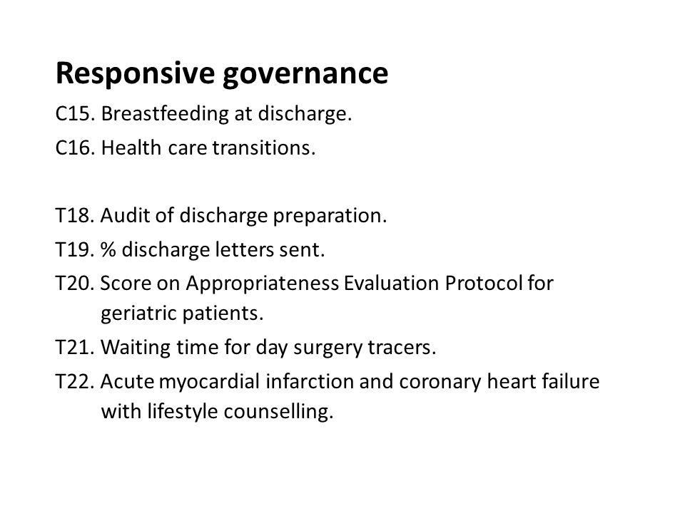 Responsive governance C15. Breastfeeding at discharge. C16. Health care transitions. T18. Audit of discharge preparation. T19. % discharge letters sen