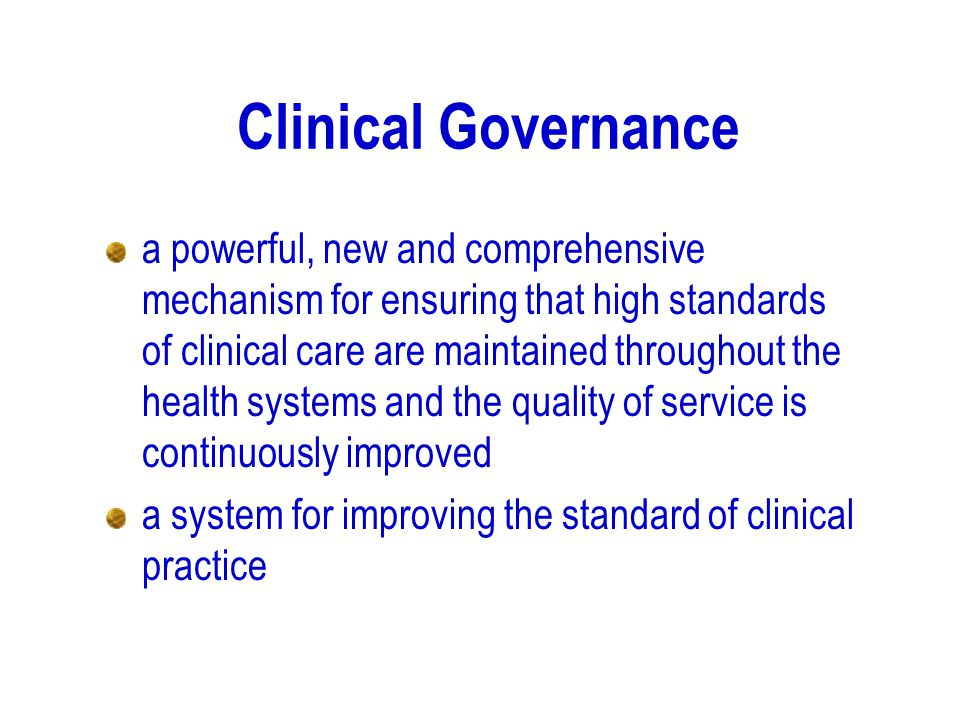 Clinical Governance a powerful, new and comprehensive mechanism for ensuring that high standards of clinical care are maintained throughout the health