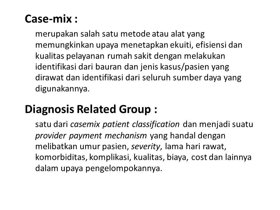 Case-mix : merupakan salah satu metode atau alat yang memungkinkan upaya menetapkan ekuiti, efisiensi dan kualitas pelayanan rumah sakit dengan melaku