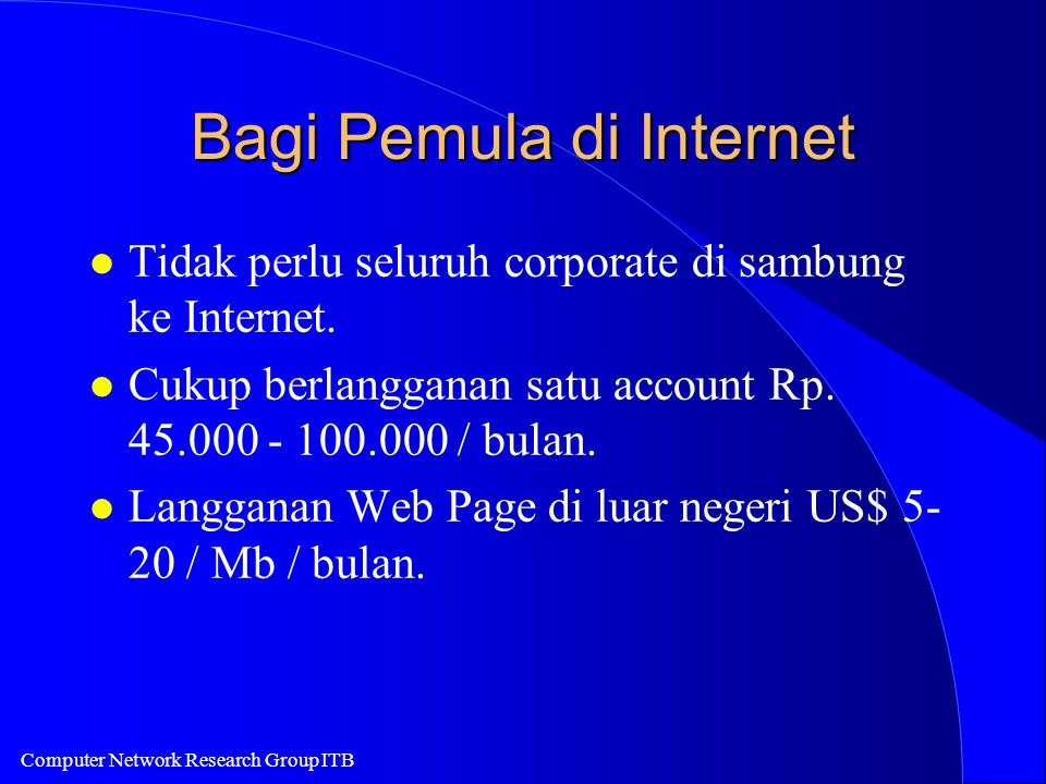 Computer Network Research Group ITB Bagi Pemula di Internet l Tidak perlu seluruh corporate di sambung ke Internet.