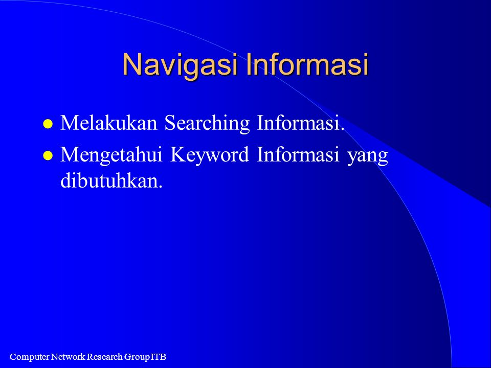 Computer Network Research Group ITB Navigasi Informasi l Melakukan Searching Informasi.