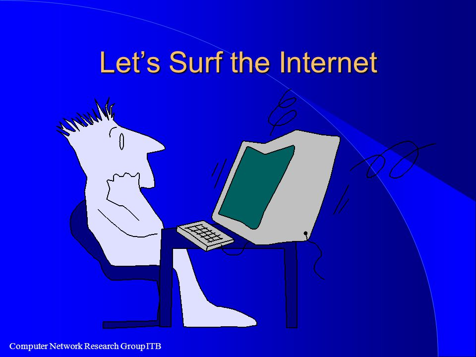 Computer Network Research Group ITB Let's Surf the Internet
