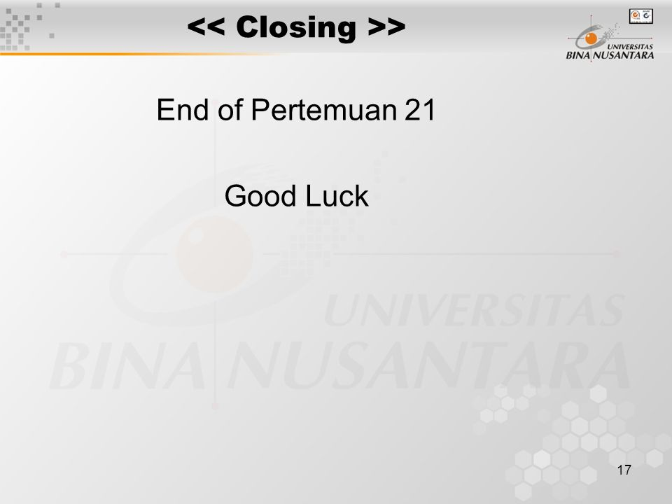 17 > End of Pertemuan 21 Good Luck