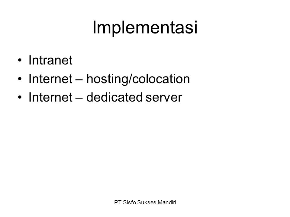 PT Sisfo Sukses Mandiri Implementasi Intranet Internet – hosting/colocation Internet – dedicated server