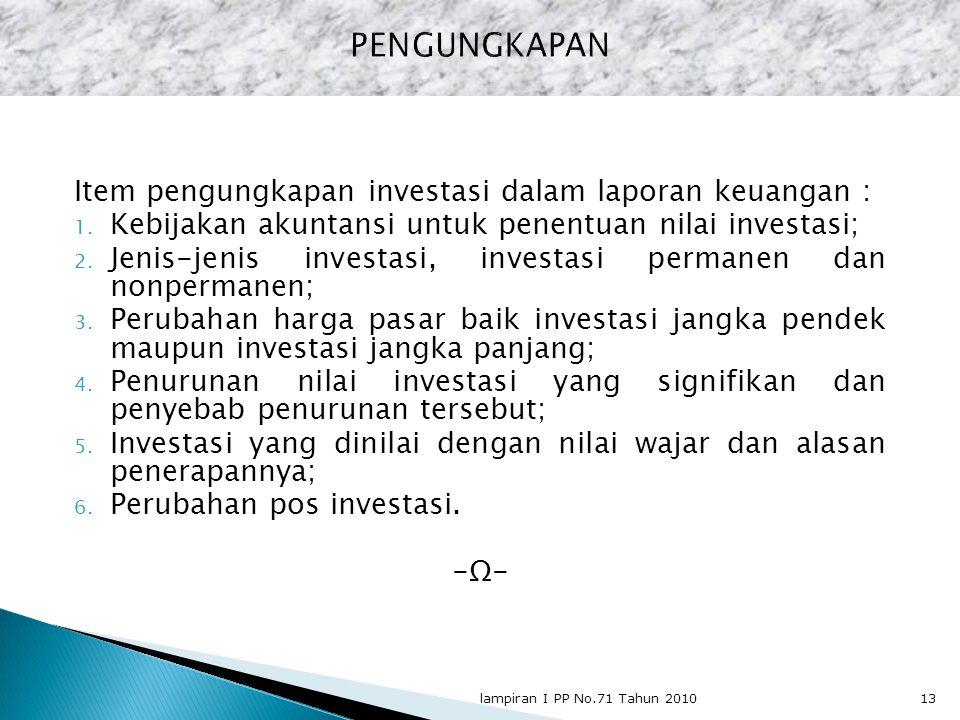 Item pengungkapan investasi dalam laporan keuangan : 1. Kebijakan akuntansi untuk penentuan nilai investasi; 2. Jenis-jenis investasi, investasi perma
