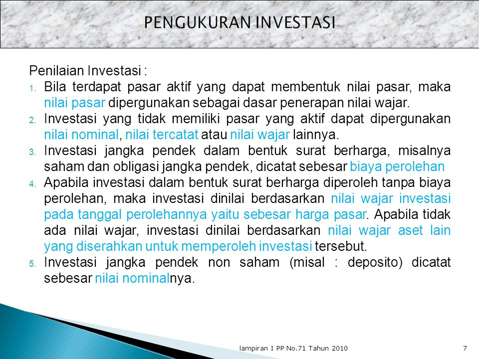 Penilaian Investasi : 1. Bila terdapat pasar aktif yang dapat membentuk nilai pasar, maka nilai pasar dipergunakan sebagai dasar penerapan nilai wajar
