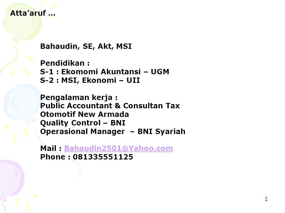1 Atta'aruf … Bahaudin, SE, Akt, MSI Pendidikan : S-1 : Ekomomi Akuntansi – UGM S-2 : MSI, Ekonomi – UII Pengalaman kerja : Public Accountant & Consul