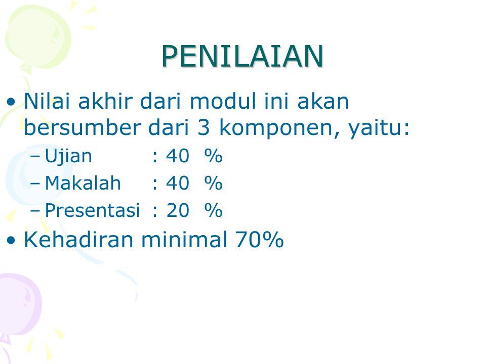 PENILAIAN Nilai akhir dari modul ini akan bersumber dari 3 komponen, yaitu: –Ujian: 40 % –Makalah: 40 % –Presentasi: 20 % Kehadiran minimal 70%