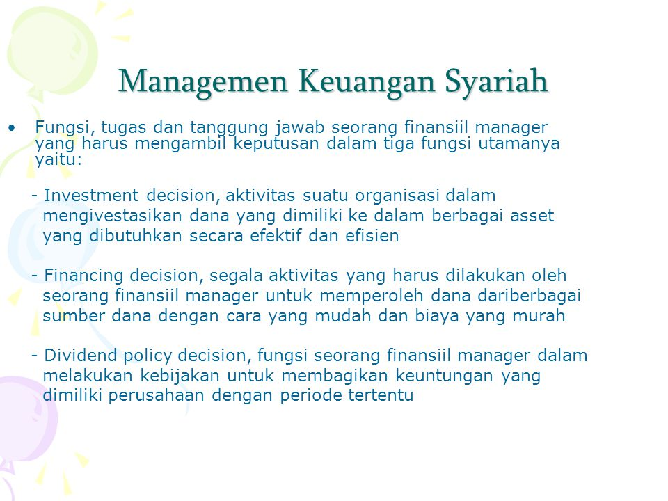 Managemen Keuangan Syariah Fungsi, tugas dan tanggung jawab seorang finansiil manager yang harus mengambil keputusan dalam tiga fungsi utamanya yaitu: