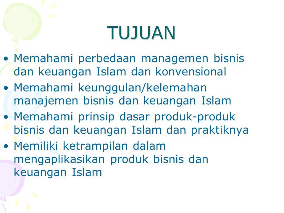 TUJUAN Memahami perbedaan managemen bisnis dan keuangan Islam dan konvensional Memahami keunggulan/kelemahan manajemen bisnis dan keuangan Islam Memah