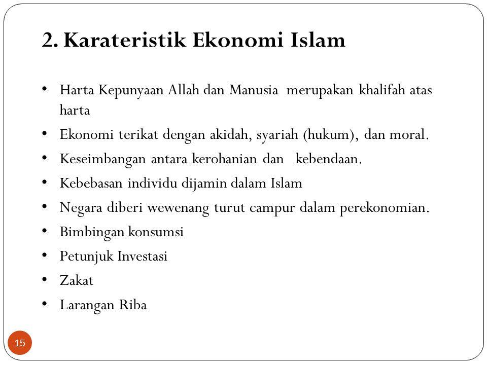 1. Tujuan Ekonomi Islam Ekonomi Islam mempunyai tujuan untuk memberikan keselarasan bagi kehidupan di dunia. Nilai Islam bukan semata-semata hanya unt