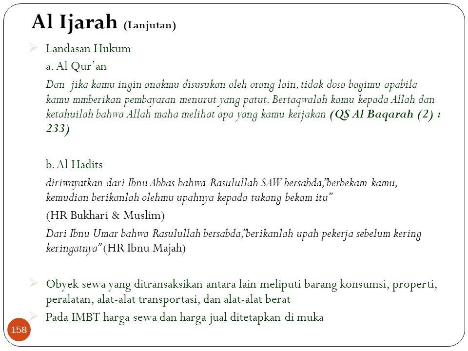 4. Al Ijarah  Berasal dari kata alajru yang berarti al 'iwadhu (ganti)  Merupakan transaksi perpindahan manfaat/hak guna, hampir sama dengan jual be