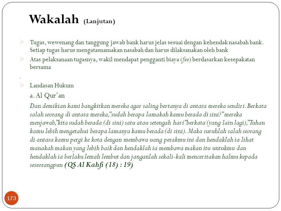 4. Wakalah  Wakalah atau wikalah berarti menyerahkan, pendelegasian atau pemberian mandat  Dalam bahasa Arab dipahami sebagai at-tafwidh (penyerahan