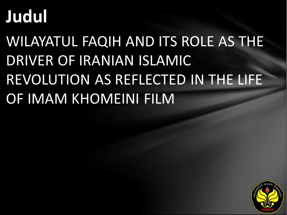 Judul WILAYATUL FAQIH AND ITS ROLE AS THE DRIVER OF IRANIAN ISLAMIC REVOLUTION AS REFLECTED IN THE LIFE OF IMAM KHOMEINI FILM