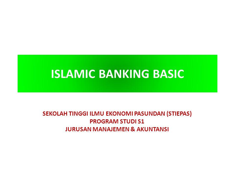 ISLAMIC BANKING BASIC SEKOLAH TINGGI ILMU EKONOMI PASUNDAN (STIEPAS) PROGRAM STUDI S1 JURUSAN MANAJEMEN & AKUNTANSI