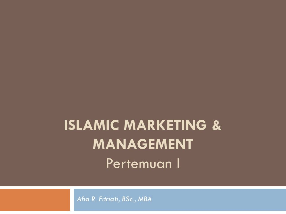 ISLAMIC MARKETING & MANAGEMENT Pertemuan I Afia R. Fitriati, BSc., MBA