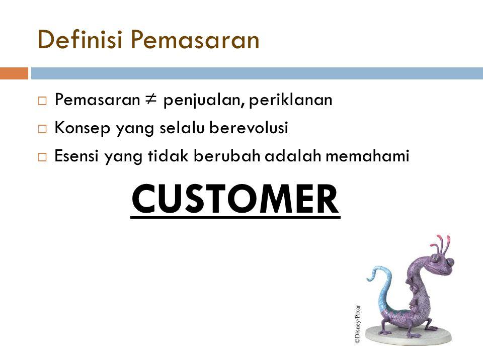 Definisi Pemasaran  Pemasaran ≠ penjualan, periklanan  Konsep yang selalu berevolusi  Esensi yang tidak berubah adalah memahami CUSTOMER
