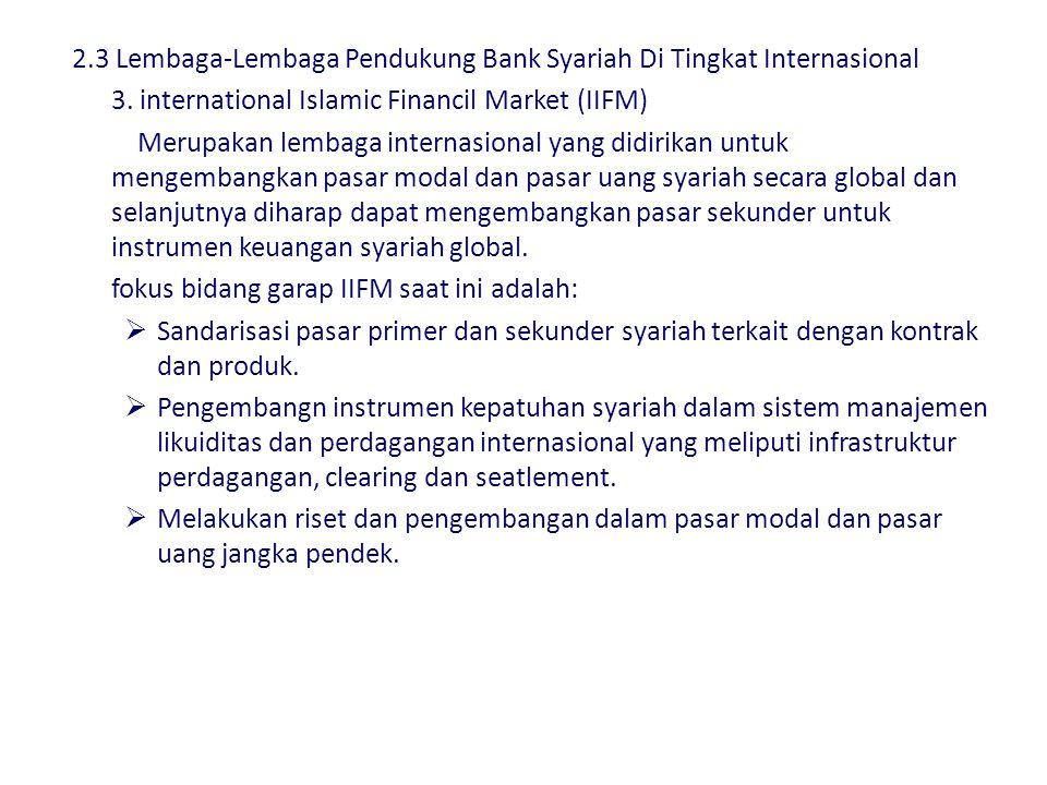 2.3 Lembaga-Lembaga Pendukung Bank Syariah Di Tingkat Internasional 1. Islamic Development Bank (IDB) Merupakan sebuah lembaga keuangan international