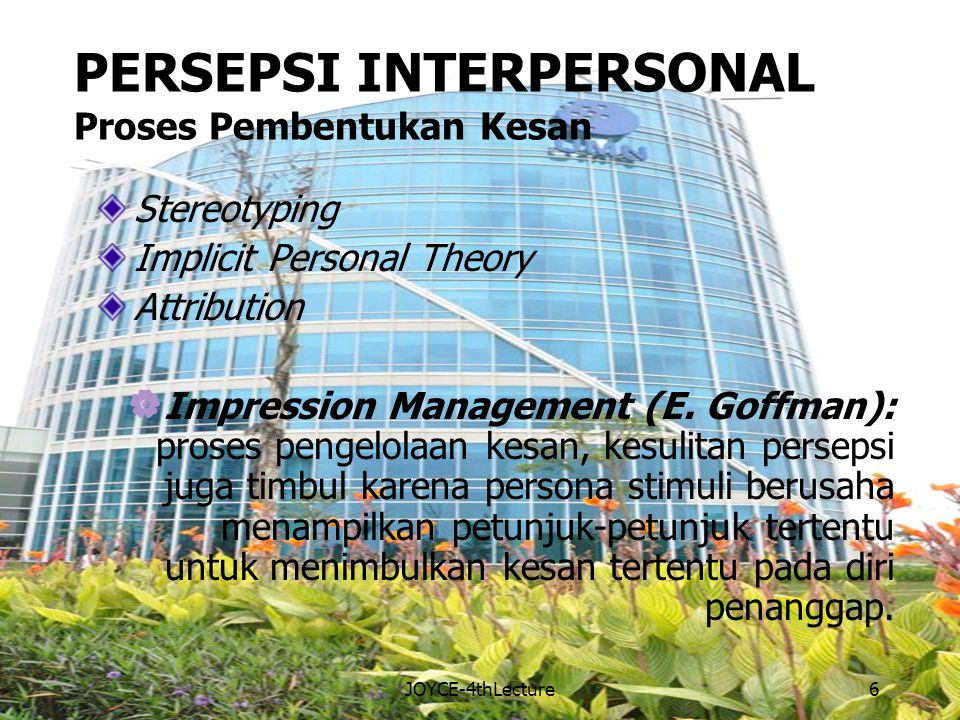 PERSEPSI INTERPERSONAL Proses Pembentukan Kesan Stereotyping Implicit Personal Theory Attribution  Impression Management (E. Goffman): proses pengelo