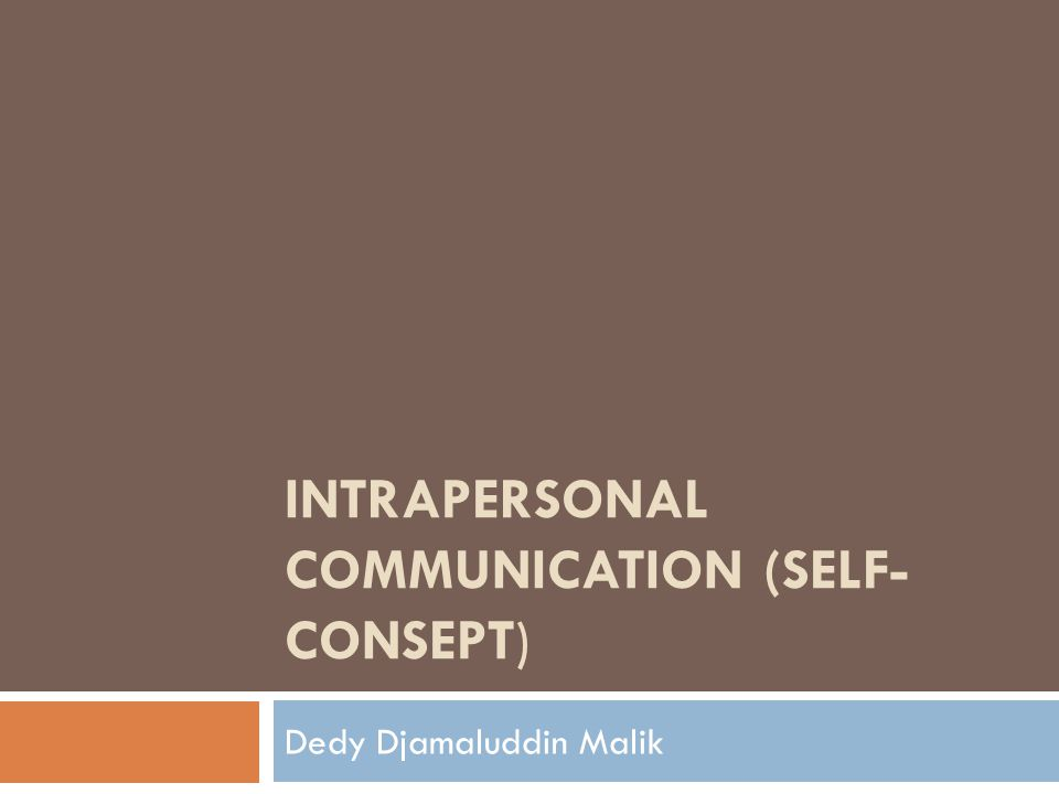 INTRAPERSONAL COMMUNICATION (SELF- CONSEPT) Dedy Djamaluddin Malik