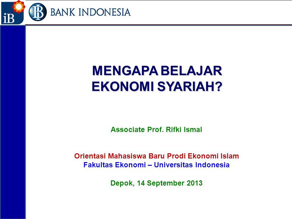 MENGAPA BELAJAR EKONOMI SYARIAH? Associate Prof. Rifki Ismal Orientasi Mahasiswa Baru Prodi Ekonomi Islam Fakultas Ekonomi – Universitas Indonesia Dep