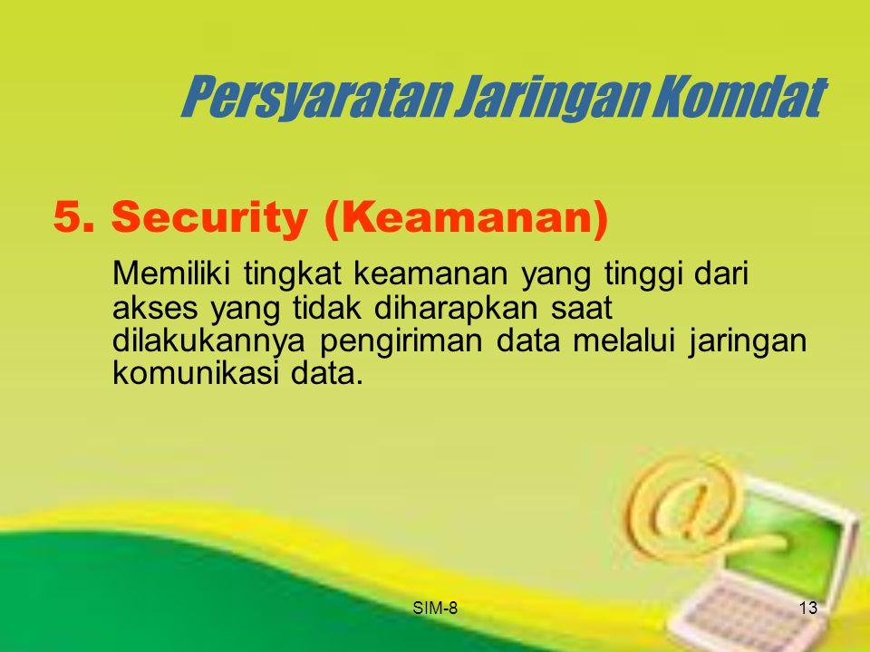 SIM-813 Persyaratan Jaringan Komdat 5. Security (Keamanan) Memiliki tingkat keamanan yang tinggi dari akses yang tidak diharapkan saat dilakukannya pe