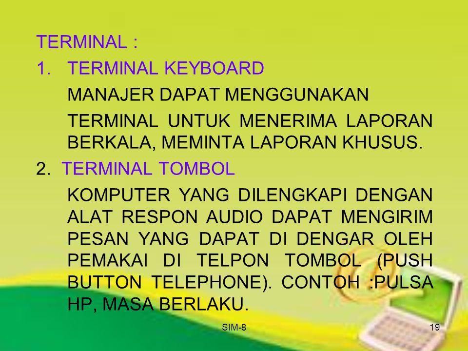 SIM-819 TERMINAL : 1.TERMINAL KEYBOARD MANAJER DAPAT MENGGUNAKAN TERMINAL UNTUK MENERIMA LAPORAN BERKALA, MEMINTA LAPORAN KHUSUS. 2. TERMINAL TOMBOL K