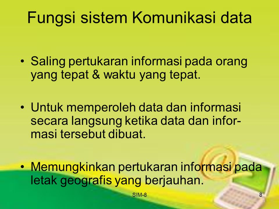SIM-88 Fungsi sistem Komunikasi data Saling pertukaran informasi pada orang yang tepat & waktu yang tepat. Untuk memperoleh data dan informasi secara