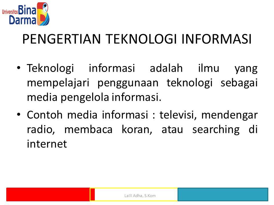 PENGERTIAN TEKNOLOGI INFORMASI Teknologi informasi adalah ilmu yang mempelajari penggunaan teknologi sebagai media pengelola informasi. Contoh media i