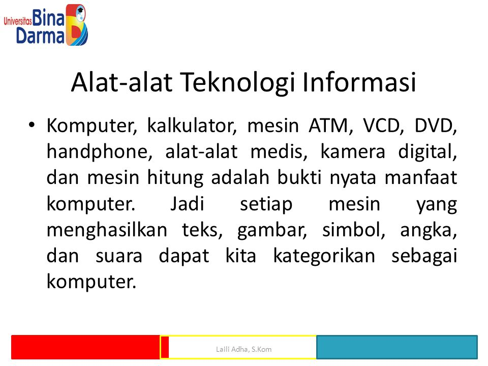 Alat-alat Teknologi Informasi Komputer, kalkulator, mesin ATM, VCD, DVD, handphone, alat-alat medis, kamera digital, dan mesin hitung adalah bukti nya