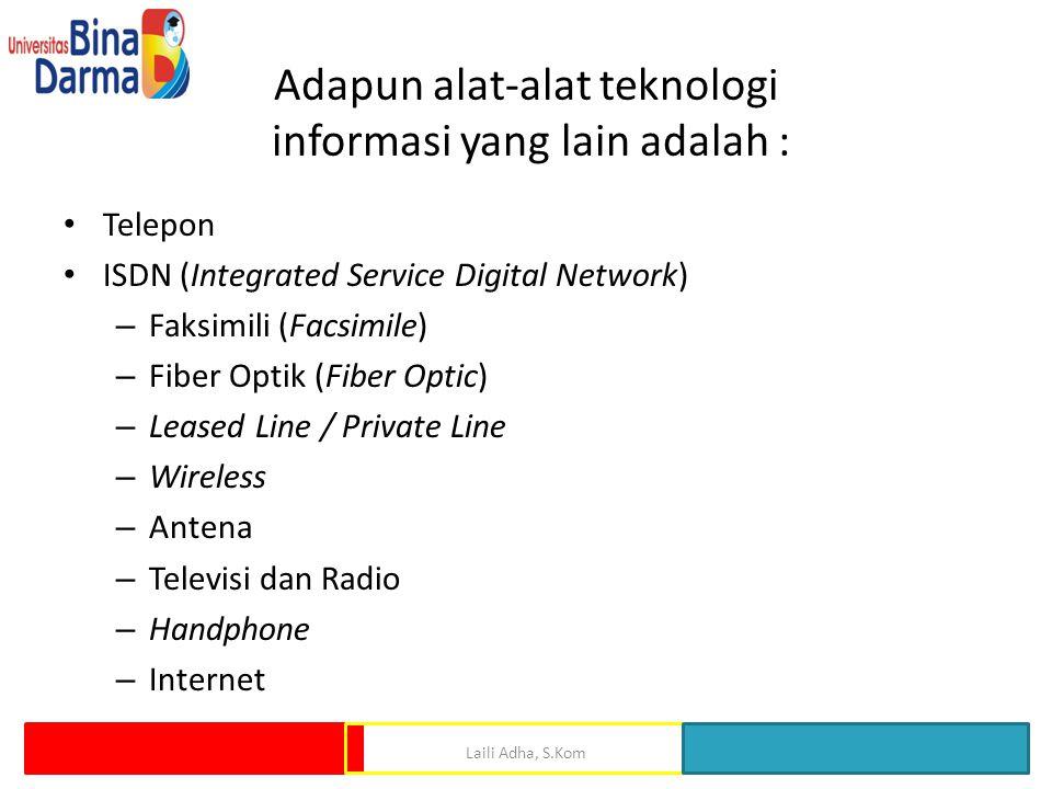 Adapun alat-alat teknologi informasi yang lain adalah : Telepon ISDN (Integrated Service Digital Network) – Faksimili (Facsimile) – Fiber Optik (Fiber