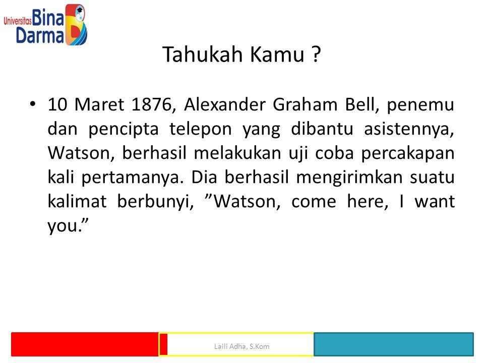 Tahukah Kamu ? 10 Maret 1876, Alexander Graham Bell, penemu dan pencipta telepon yang dibantu asistennya, Watson, berhasil melakukan uji coba percakap