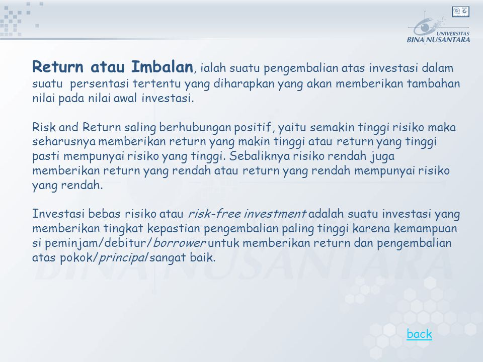 Return atau Imbalan, ialah suatu pengembalian atas investasi dalam suatu persentasi tertentu yang diharapkan yang akan memberikan tambahan nilai pada