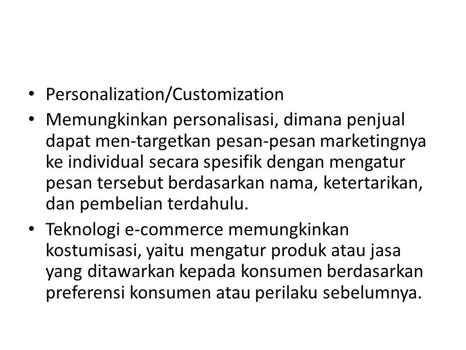 Personalization/Customization Memungkinkan personalisasi, dimana penjual dapat men-targetkan pesan-pesan marketingnya ke individual secara spesifik dengan mengatur pesan tersebut berdasarkan nama, ketertarikan, dan pembelian terdahulu.